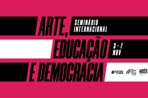 Arte, Educação e Democracia une pensadores de 16 países em seminário internacional